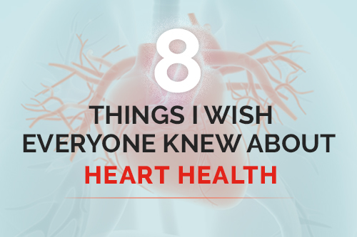 8 Things A Leading Cardiologist Wishes You Knew About Your Heart Health